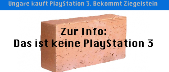 Ungare kauft PlayStation 3. Bekommt Ziegelstein