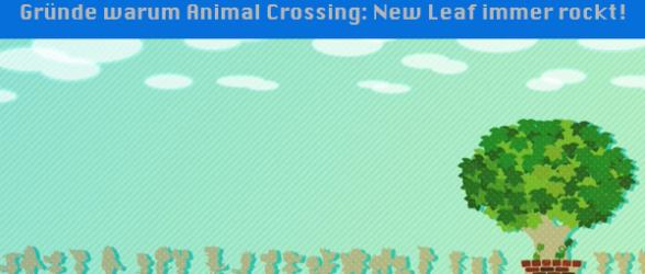 Gründe warum Animal Crossing: New Leaf immer rockt!