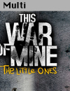 Launchtrailer zu This War of Mine: The Little Ones